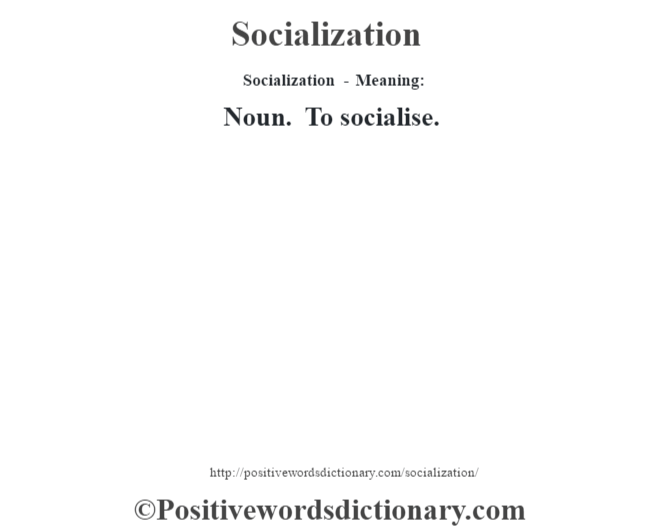 Socialization - Meaning: Noun. To socialise.