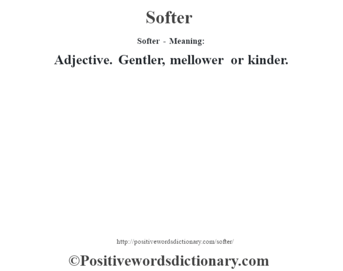 Softer - Meaning: Adjective. Gentler, mellower or kinder.