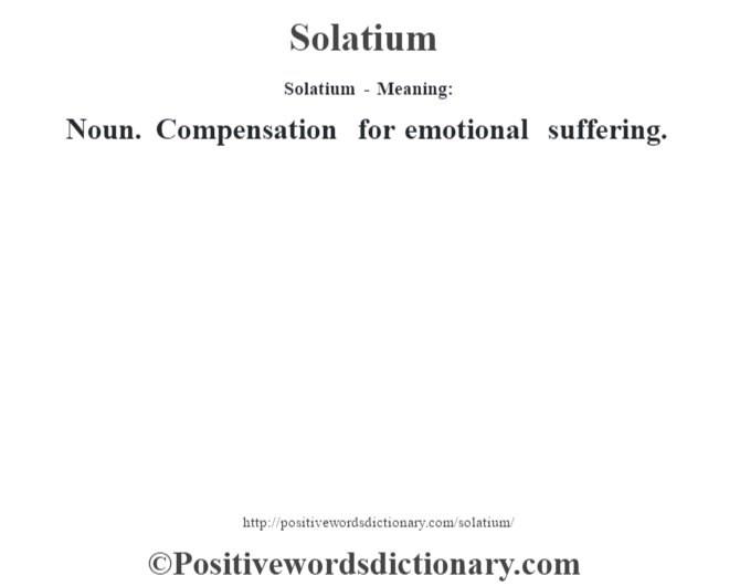 Solatium - Meaning: Noun. Compensation for emotional suffering.