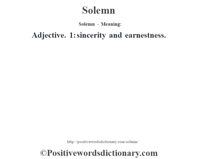 Solemn - Meaning: Adjective. 1: sincerity and earnestness.