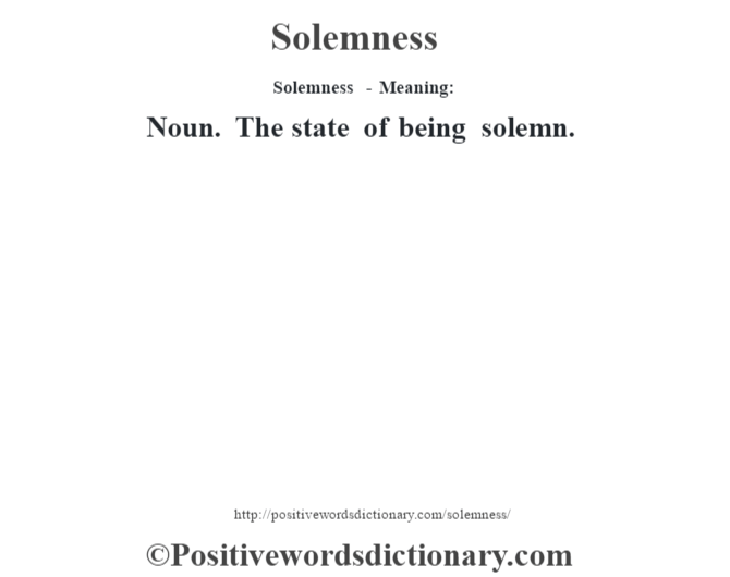 Solemness - Meaning: Noun. The state of being solemn.