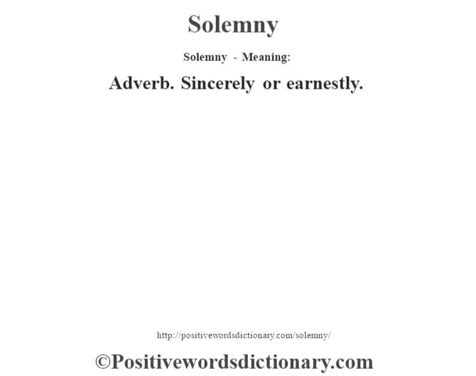 Solemny - Meaning: Adverb. Sincerely or earnestly.