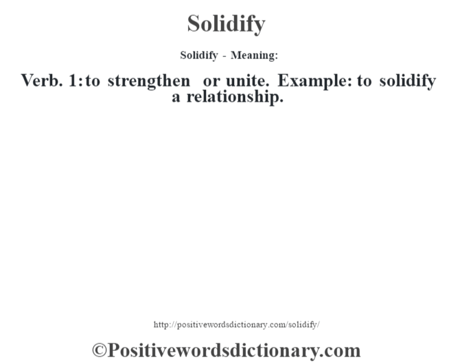 Solidify - Meaning: Verb. 1: to strengthen or unite. Example: to solidify a relationship.