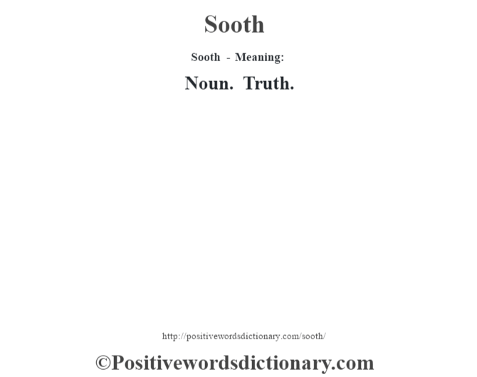 Sooth - Meaning: Noun. Truth.