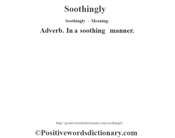 Soothingly - Meaning: Adverb. In a soothing manner.