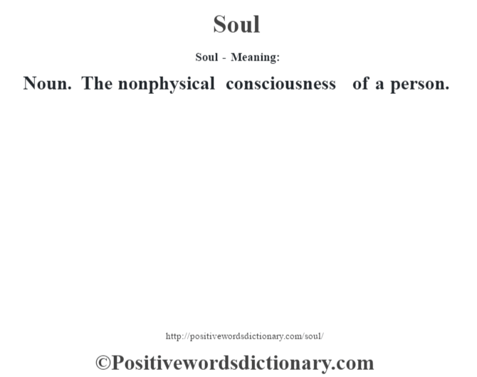 Soul - Meaning: Noun. The nonphysical consciousness of a person.