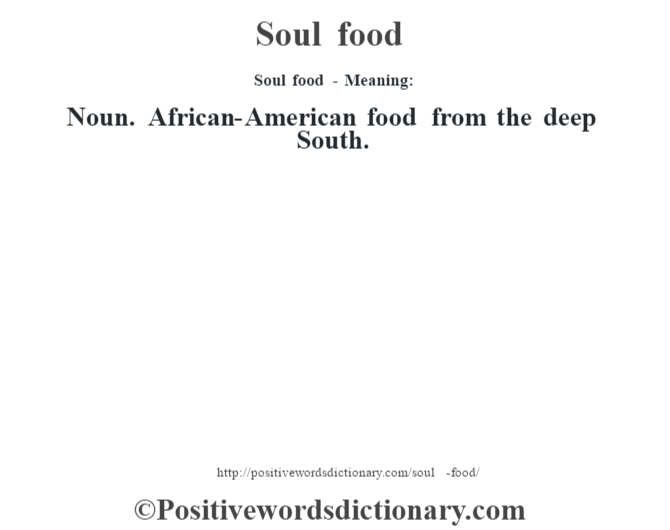 Soul food - Meaning: Noun. African-American food from the deep South.