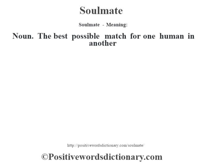 Soulmate - Meaning: Noun. The best possible match for one human in another