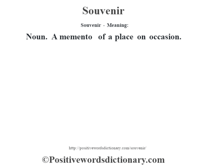 Souvenir - Meaning: Noun. A memento of a place on occasion.