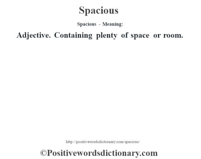 Spacious - Meaning: Adjective. Containing plenty of space or room.