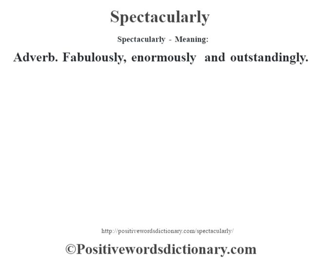 Spectacularly - Meaning: Adverb. Fabulously, enormously and outstandingly.