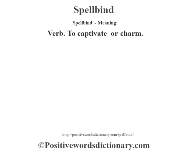 Spellbind - Meaning: Verb. To captivate or charm.