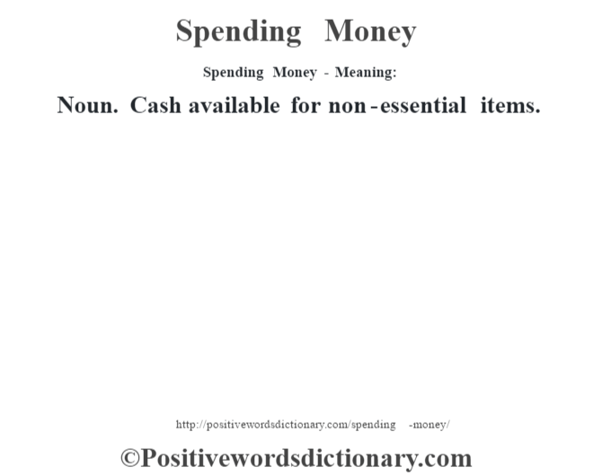 Spending Money - Meaning: Noun. Cash available for non-essential items.