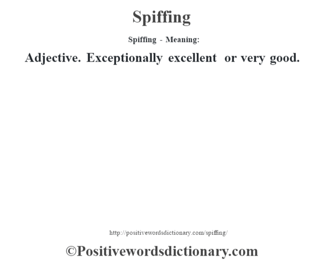 Spiffing - Meaning: Adjective. Exceptionally excellent or very good.