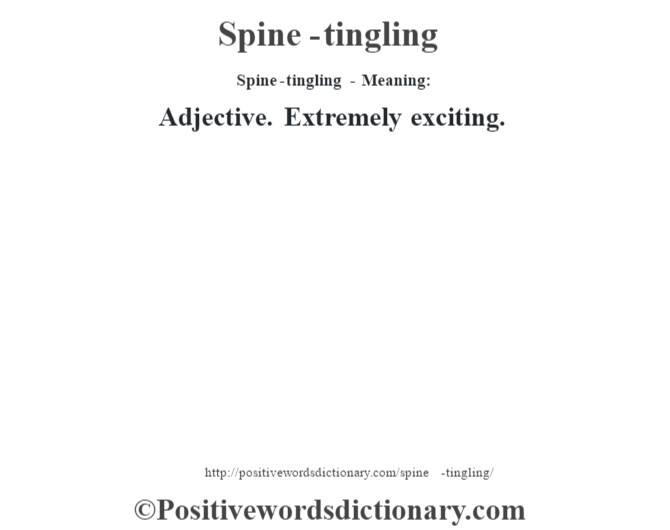 Spine-tingling - Meaning: Adjective. Extremely exciting.