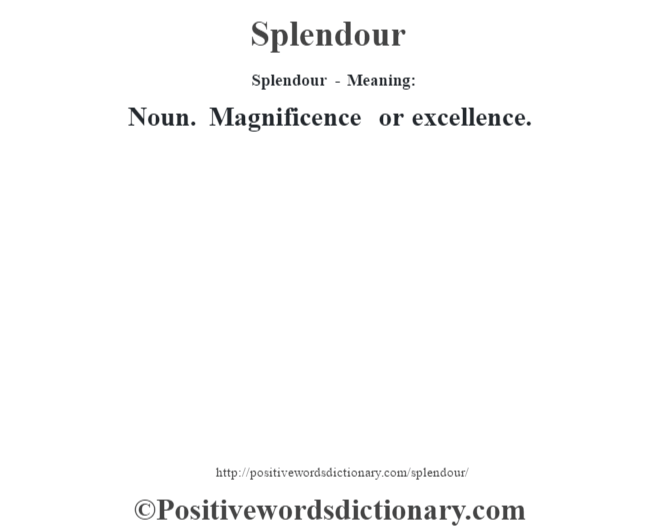 Splendour - Meaning: Noun. Magnificence or excellence.