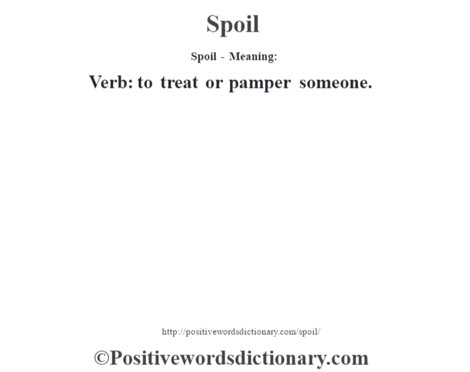 Spoil - Meaning: Verb: to treat or pamper someone.