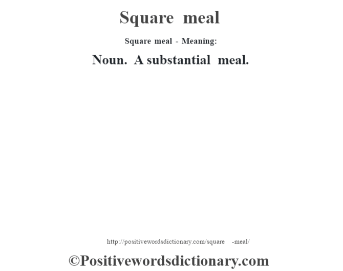Square meal - Meaning: Noun. A substantial meal.