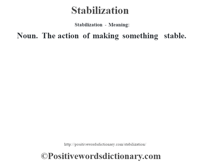 Stabilization - Meaning: Noun. The action of making something stable.