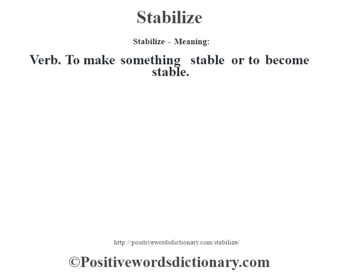 Stabilize - Meaning: Verb. To make something stable or to become stable.