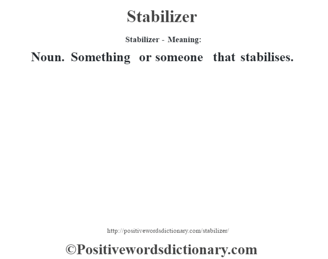 Stabilizer - Meaning: Noun. Something or someone that stabilises.