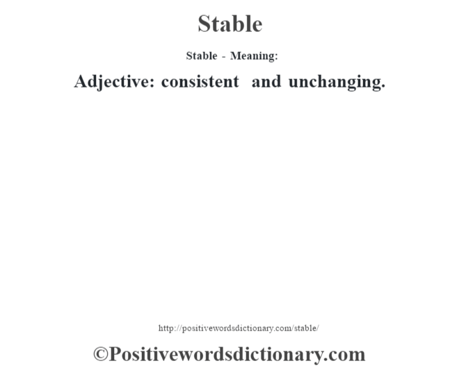 Stable - Meaning: Adjective: consistent and unchanging.