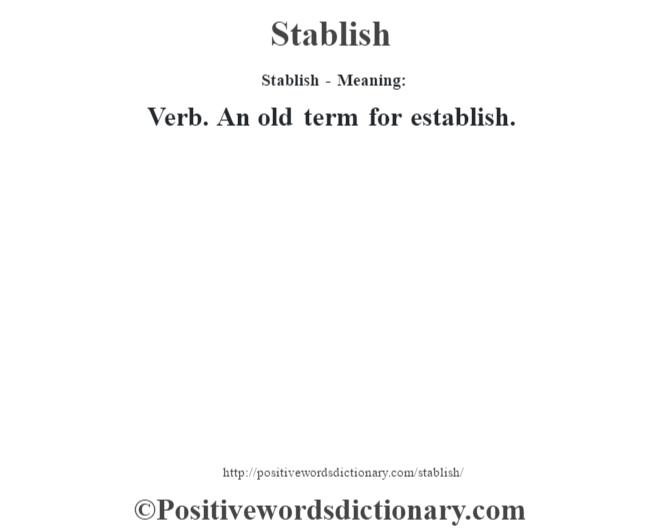 Stablish - Meaning: Verb. An old term for establish.