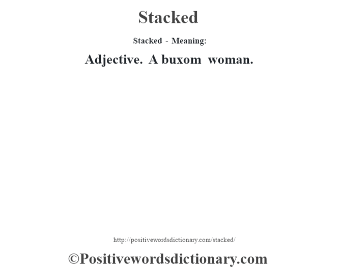 Stacked - Meaning: Adjective. A buxom woman.