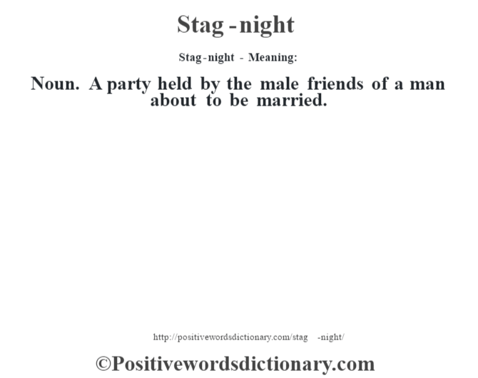 Stag-night - Meaning: Noun. A party held by the male friends of a man about to be married.