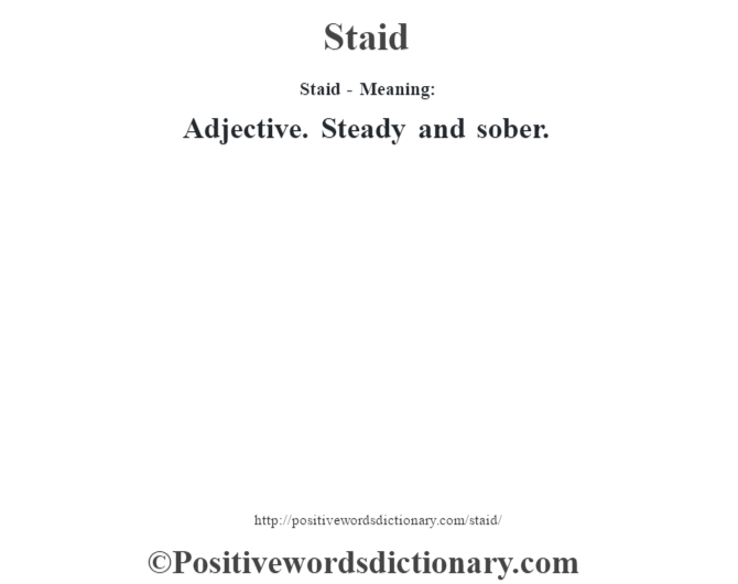 Staid - Meaning: Adjective. Steady and sober.
