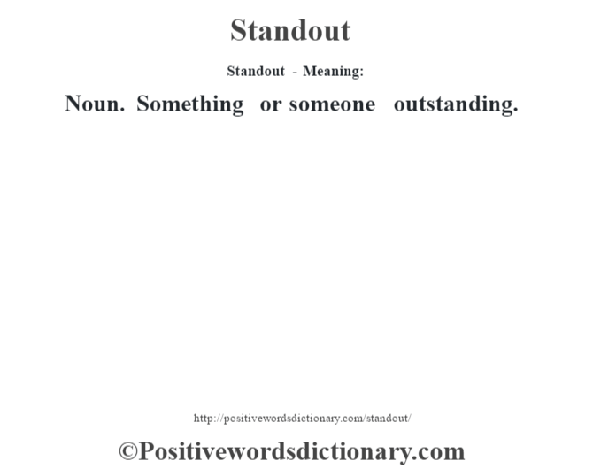 Standout - Meaning: Noun. Something or someone outstanding.