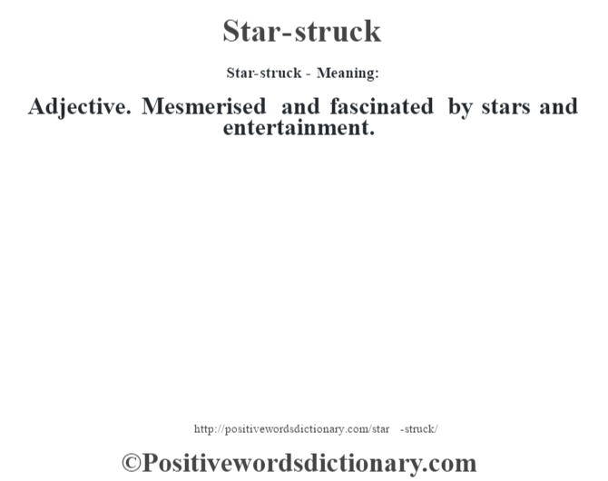 Star-struck - Meaning: Adjective. Mesmerised and fascinated by stars and entertainment.