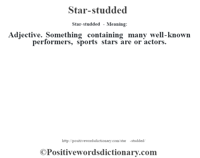Star-studded - Meaning: Adjective. Something containing many well-known performers, sports stars are or actors.