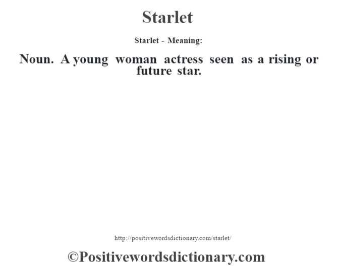 Starlet - Meaning: Noun. A young woman actress seen as a rising or future star.