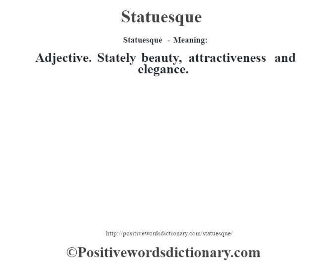 Statuesque - Meaning: Adjective. Stately beauty, attractiveness and elegance.