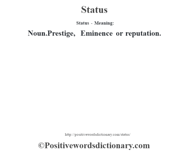 Status - Meaning: Noun.Prestige, Eminence or reputation.