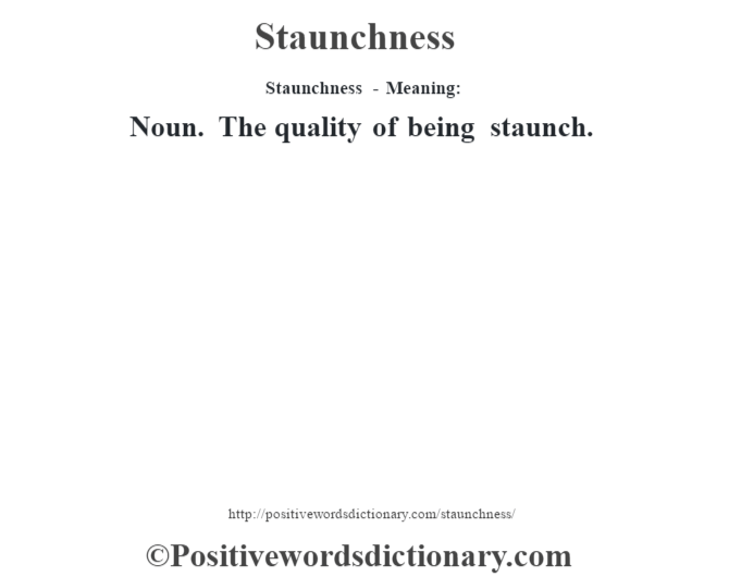 Staunchness - Meaning: Noun. The quality of being staunch.