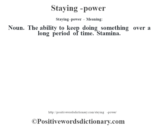 Staying-power - Meaning: Noun. The ability to keep doing something over a long period of time. Stamina.