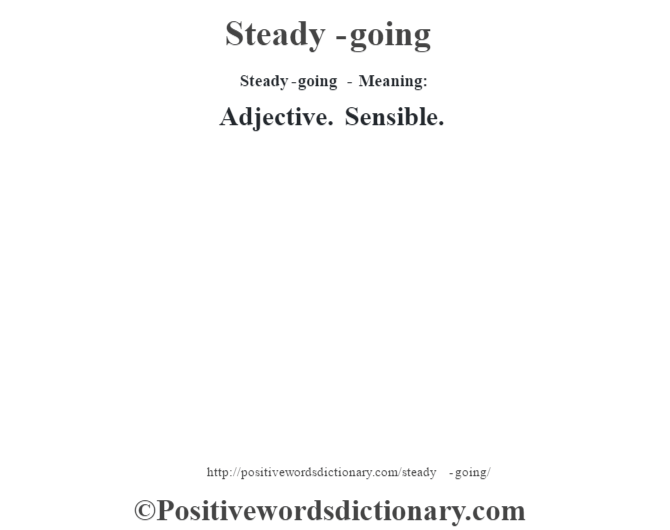 Steady-going - Meaning: Adjective. Sensible.