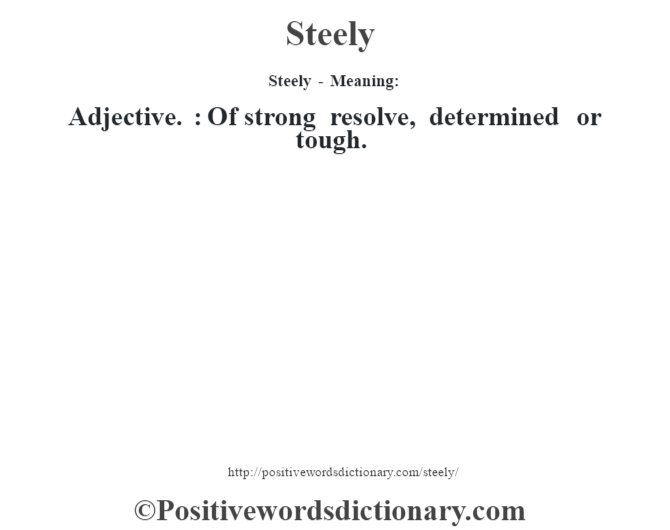 Steely - Meaning: Adjective. : Of strong resolve, determined or tough.