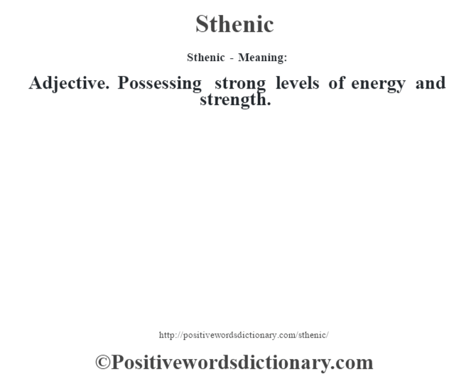 Sthenic - Meaning: Adjective. Possessing strong levels of energy and strength.