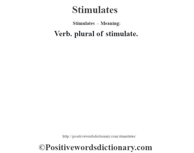 Stimulates - Meaning: Verb. plural of stimulate.