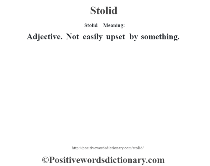 Stolid - Meaning: Adjective. Not easily upset by something.