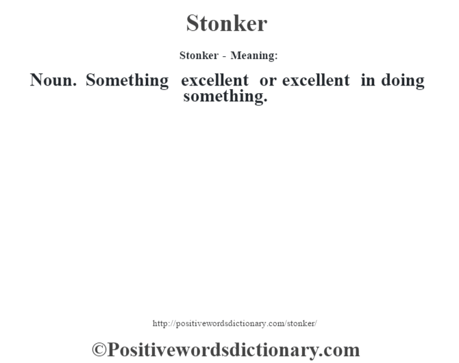 Stonker - Meaning: Noun. Something excellent or excellent in doing something.