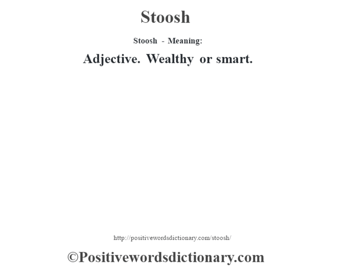 Stoosh - Meaning: Adjective. Wealthy or smart.