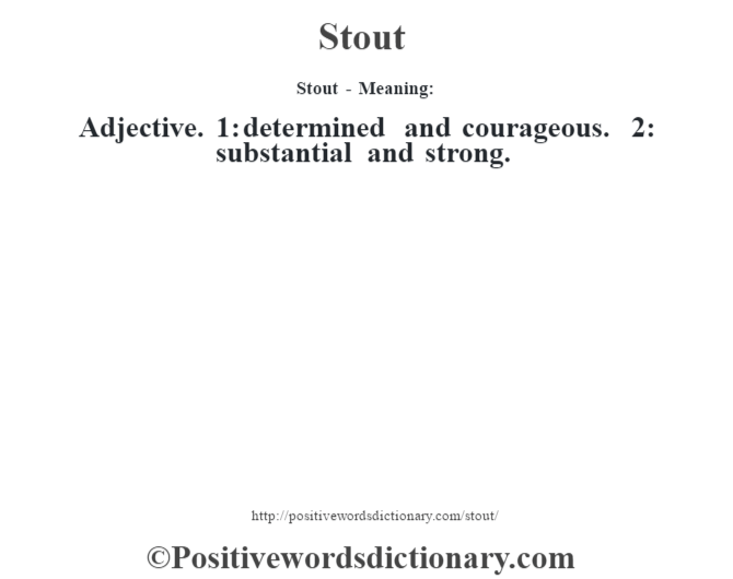 Stout - Meaning: Adjective. 1: determined and courageous. 2: substantial and strong.
