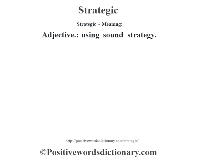 Strategic - Meaning: Adjective.: using sound strategy.
