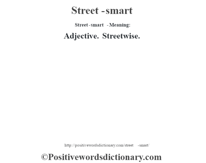 Street-smart  - Meaning: Adjective. Streetwise.