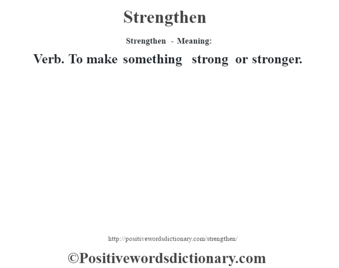 Strengthen - Meaning: Verb. To make something strong or stronger.