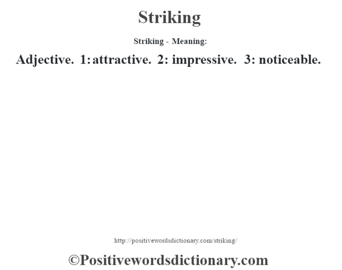 Striking - Meaning: Adjective. 1: attractive. 2: impressive. 3: noticeable.